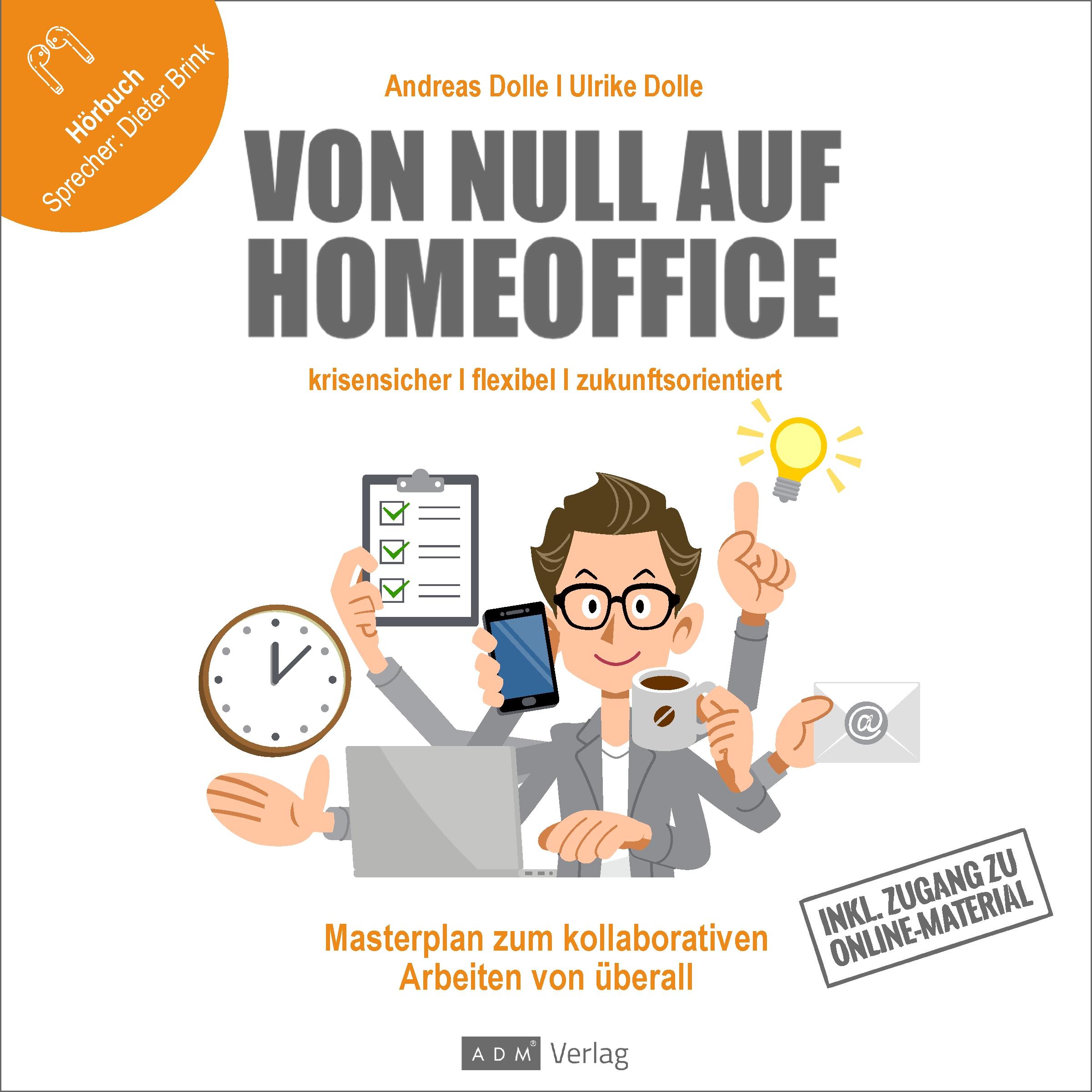Hörbuch: Von Null auf Homeoffice - Masterplan für kollaboratives Arbeiten von überall - krisensicher, flexibel, zukunftsorientiert